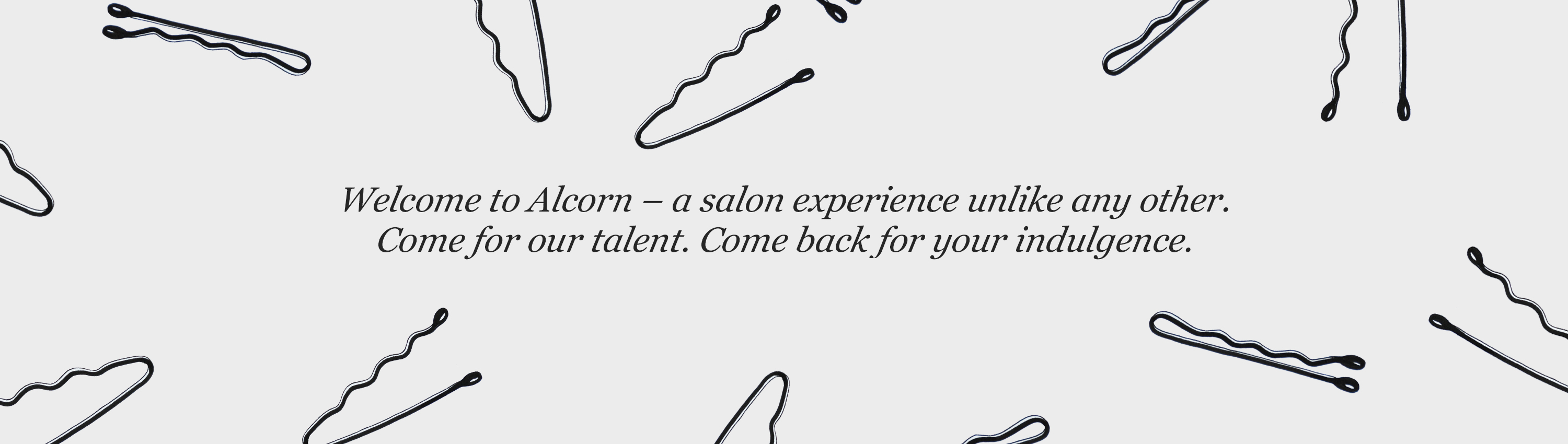 Welcome to the Alcorn - a salon experience unlike any other.